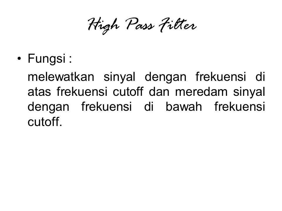 High Pass Filter Fungsi :