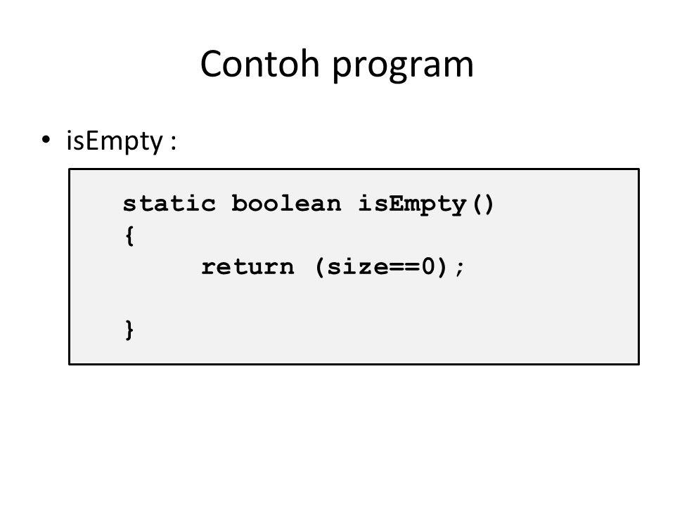 Contoh program isEmpty : static boolean isEmpty() { return (size==0);