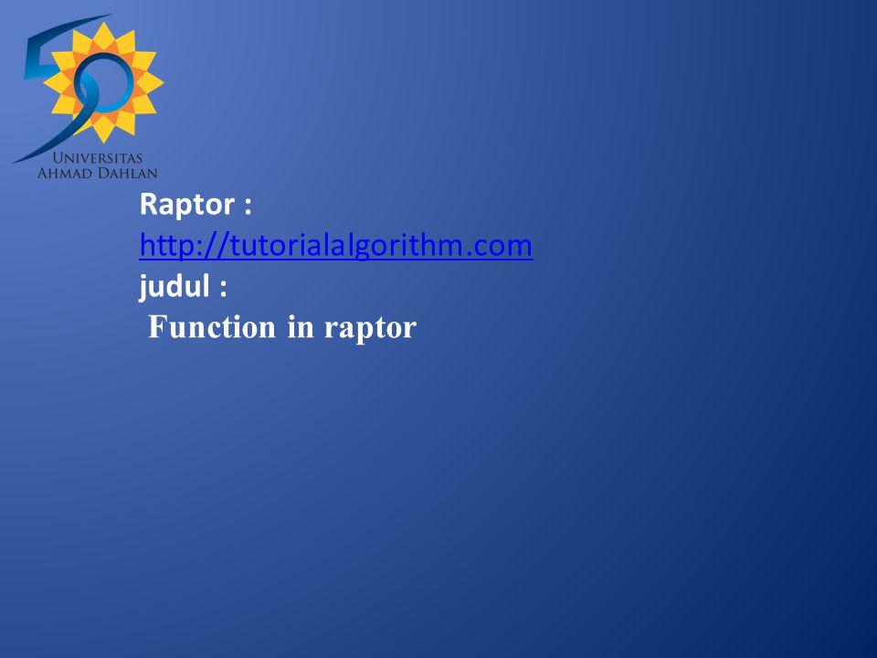 Raptor : http://tutorialalgorithm.com judul : Function in raptor