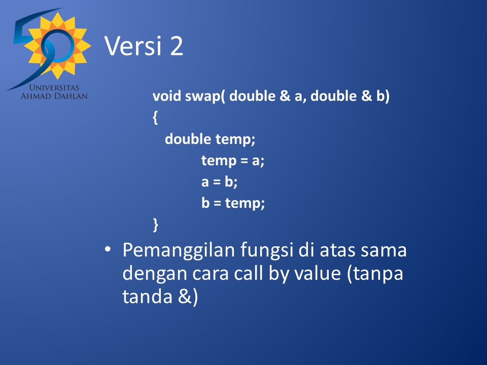 Versi 2 void swap( double & a, double & b) { double temp; temp = a; a = b; b = temp; }