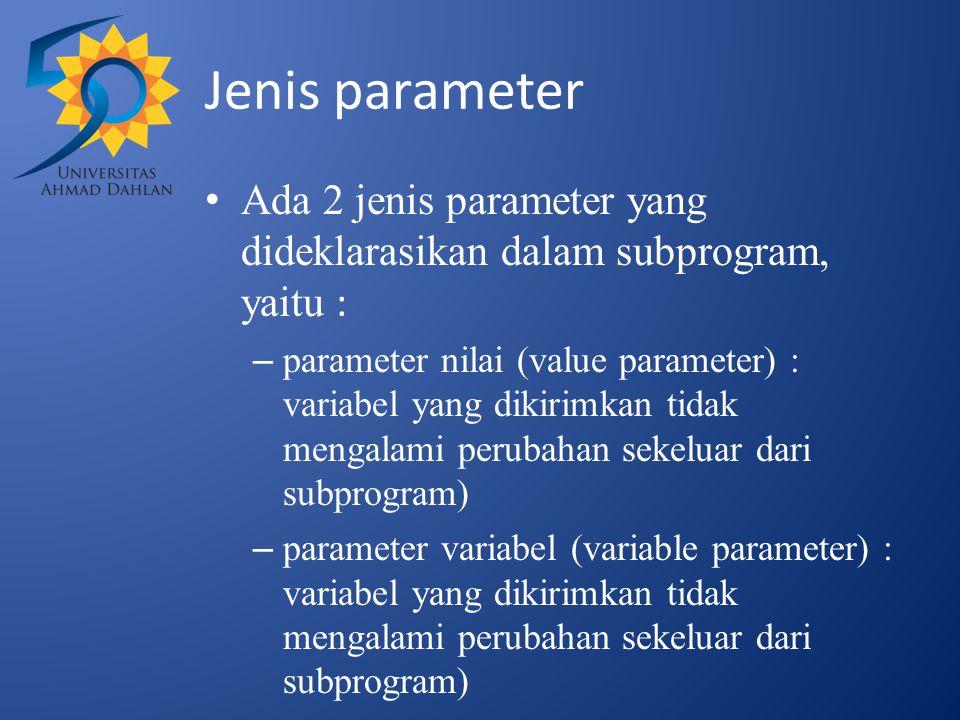 Jenis parameter Ada 2 jenis parameter yang dideklarasikan dalam subprogram, yaitu :