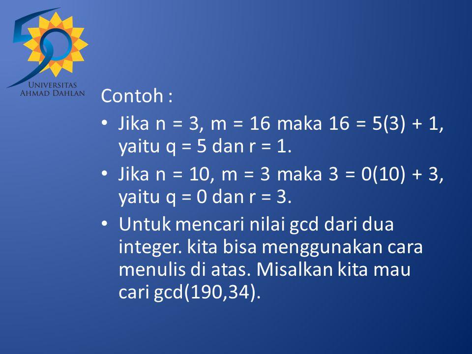 Contoh : Jika n = 3, m = 16 maka 16 = 5(3) + 1, yaitu q = 5 dan r = 1. Jika n = 10, m = 3 maka 3 = 0(10) + 3, yaitu q = 0 dan r = 3.