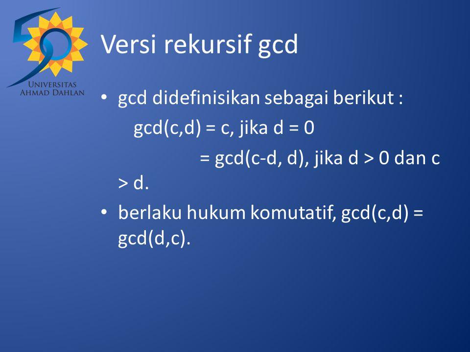 Versi rekursif gcd gcd didefinisikan sebagai berikut :