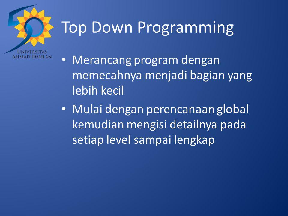 Top Down Programming Merancang program dengan memecahnya menjadi bagian yang lebih kecil.