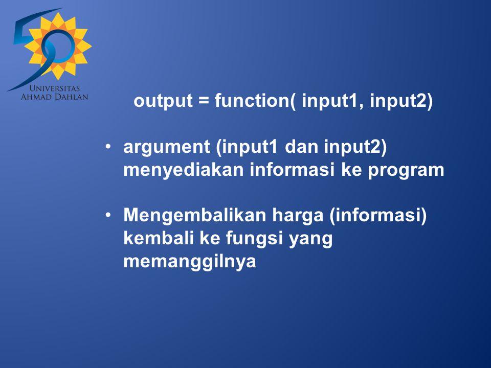 output = function( input1, input2)