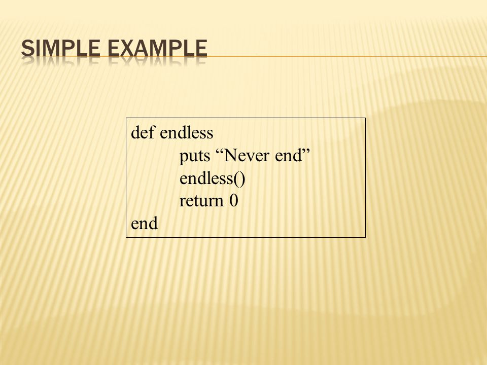 Simple Example def endless puts Never end endless() return 0 end