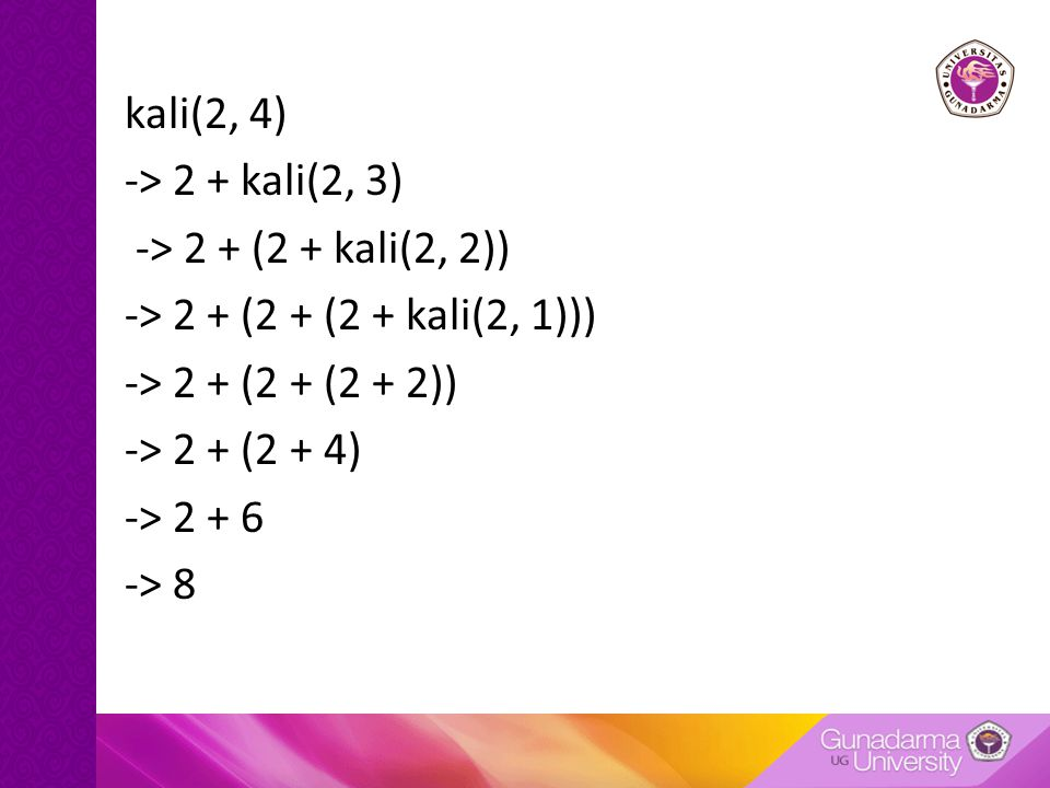 kali(2, 4) -> 2 + kali(2, 3) -> 2 + (2 + kali(2, 2)) -> 2 + (2 + (2 + kali(2, 1))) -> 2 + (2 + (2 + 2)) -> 2 + (2 + 4) -> 2 + 6 -> 8
