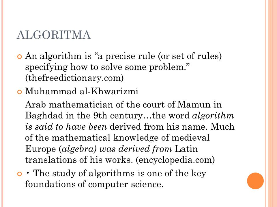 ALGORITMA An algorithm is a precise rule (or set of rules) specifying how to solve some problem. (thefreedictionary.com)