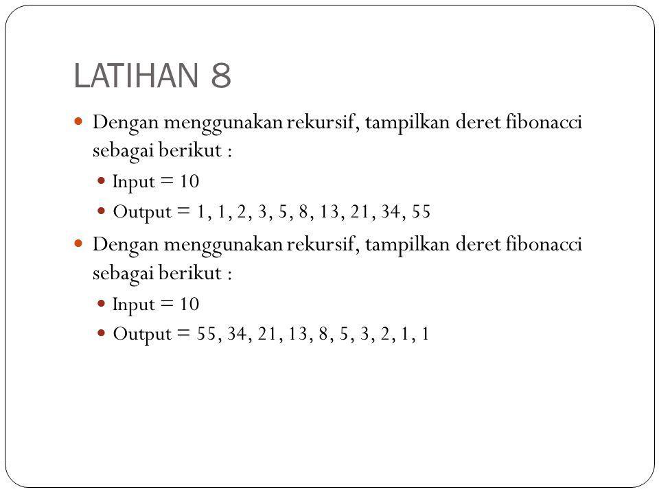 LATIHAN 8 Dengan menggunakan rekursif, tampilkan deret fibonacci sebagai berikut : Input = 10. Output = 1, 1, 2, 3, 5, 8, 13, 21, 34, 55.