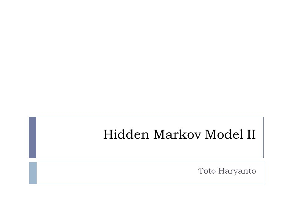 Hidden Markov Model II Toto Haryanto