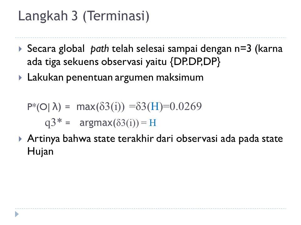 Langkah 3 (Terminasi) q3* = argmax(δ3(i)) = H