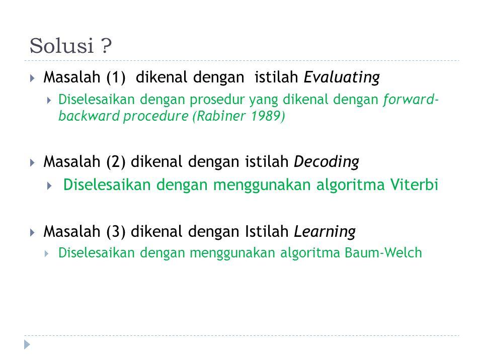 Solusi Masalah (1) dikenal dengan istilah Evaluating