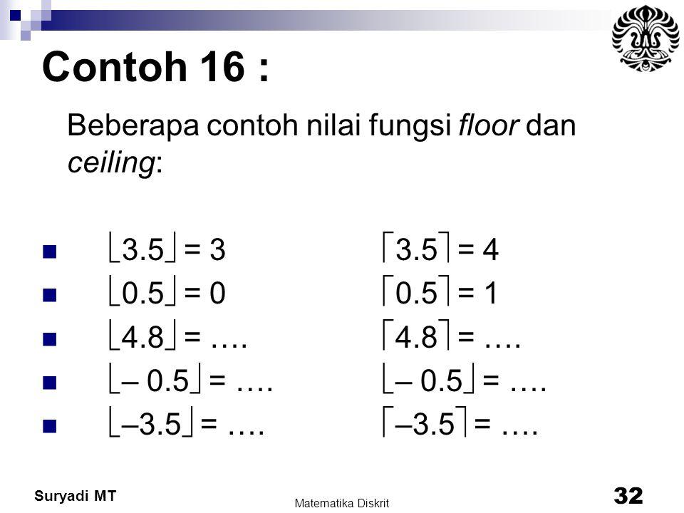 Contoh 16 : Beberapa contoh nilai fungsi floor dan ceiling: