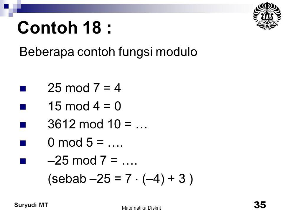 Contoh 18 : Beberapa contoh fungsi modulo 25 mod 7 = 4 15 mod 4 = 0