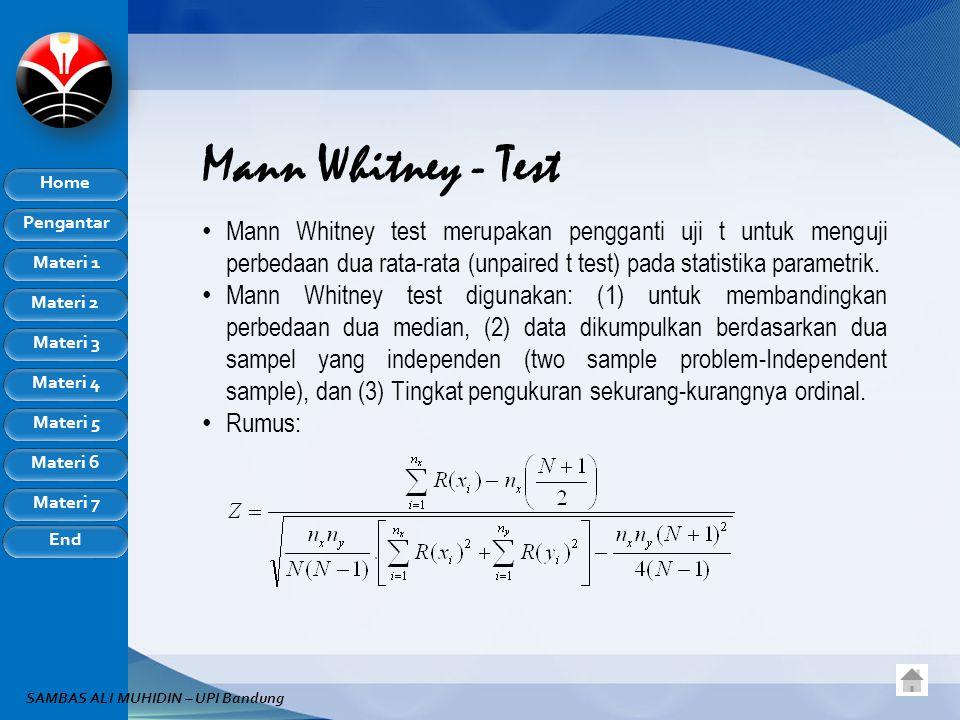 Mann Whitney - Test Mann Whitney test merupakan pengganti uji t untuk menguji perbedaan dua rata-rata (unpaired t test) pada statistika parametrik.