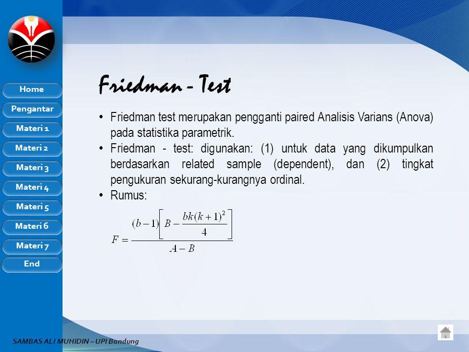 Friedman - Test Friedman test merupakan pengganti paired Analisis Varians (Anova) pada statistika parametrik.