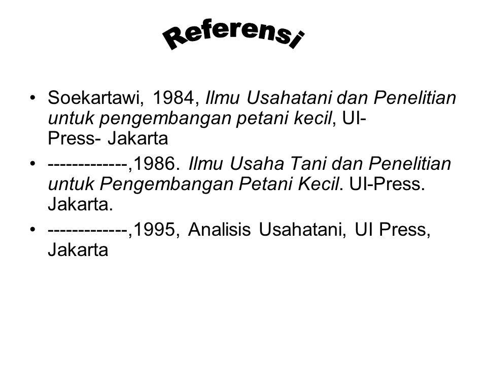 Referensi Soekartawi, 1984, Ilmu Usahatani dan Penelitian untuk pengembangan petani kecil, UI- Press- Jakarta.