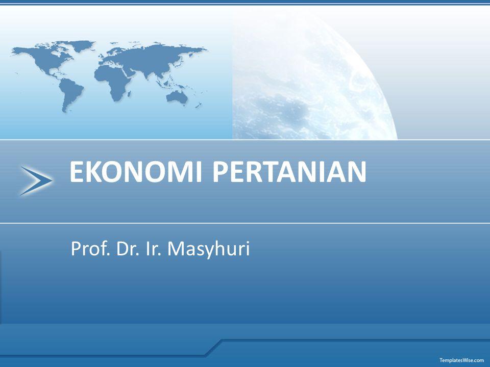 EKONOMI PERTANIAN Prof. Dr. Ir. Masyhuri