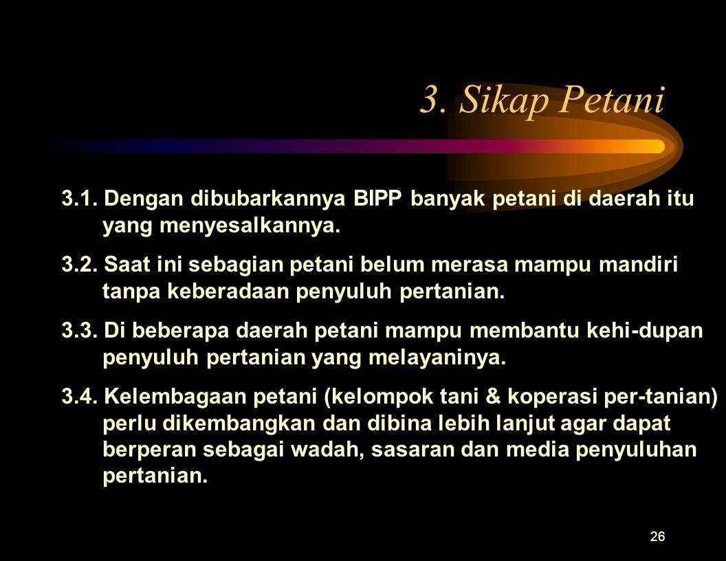 3. Sikap Petani 3.1. Dengan dibubarkannya BIPP banyak petani di daerah itu yang menyesalkannya.