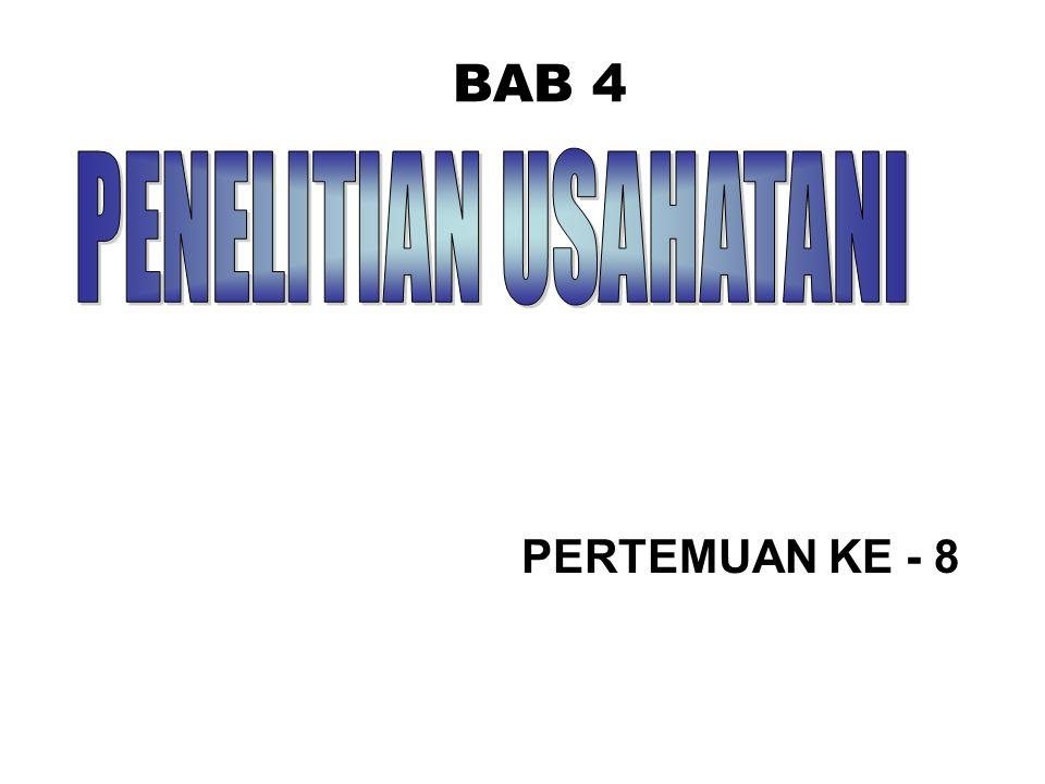 BAB 4 PENELITIAN USAHATANI PERTEMUAN KE - 8