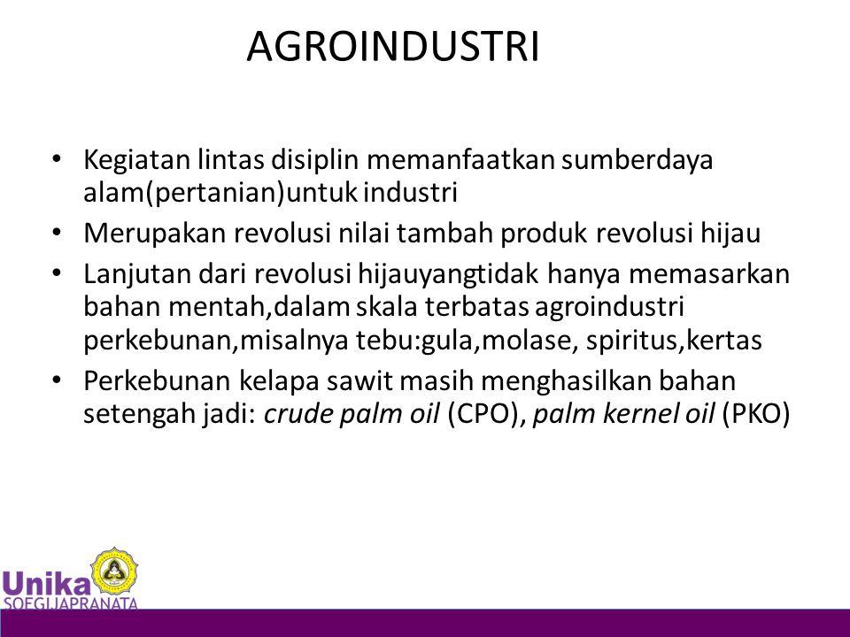 AGROINDUSTRI Kegiatan lintas disiplin memanfaatkan sumberdaya alam(pertanian)untuk industri. Merupakan revolusi nilai tambah produk revolusi hijau.