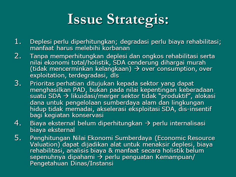 Issue Strategis: Deplesi perlu diperhitungkan; degradasi perlu biaya rehabilitasi; manfaat harus melebihi korbanan.