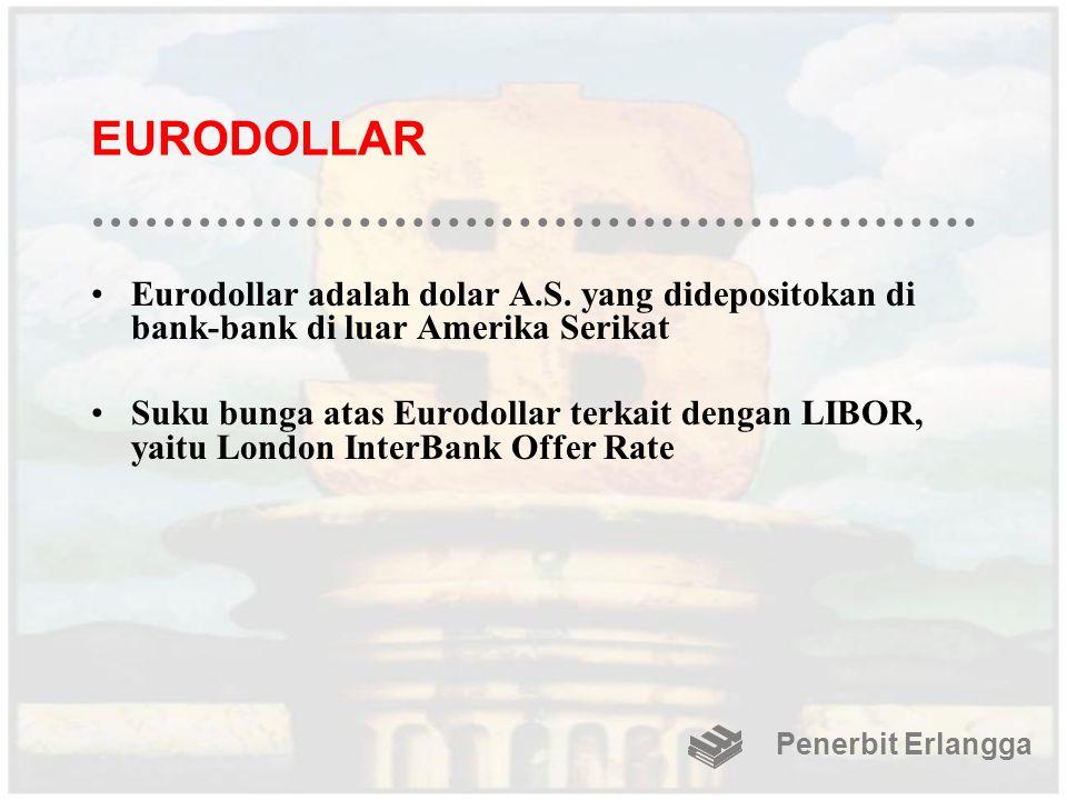 EURODOLLAR Eurodollar adalah dolar A.S. yang didepositokan di bank-bank di luar Amerika Serikat.