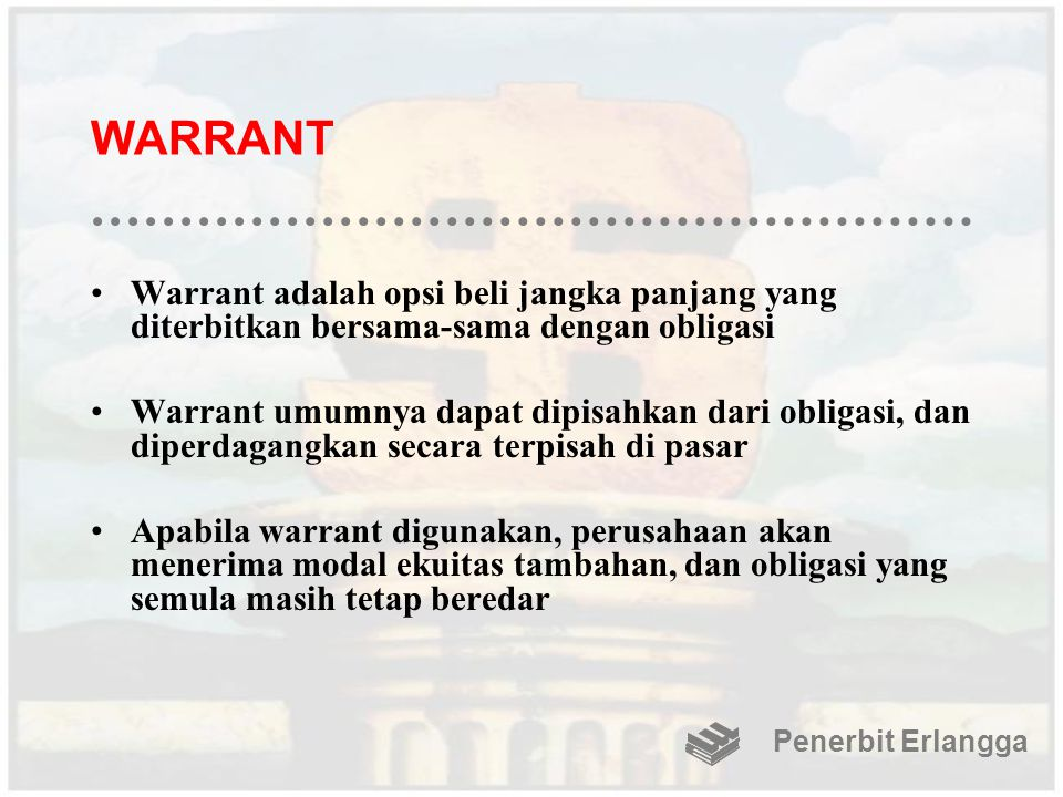 WARRANT Warrant adalah opsi beli jangka panjang yang diterbitkan bersama-sama dengan obligasi.