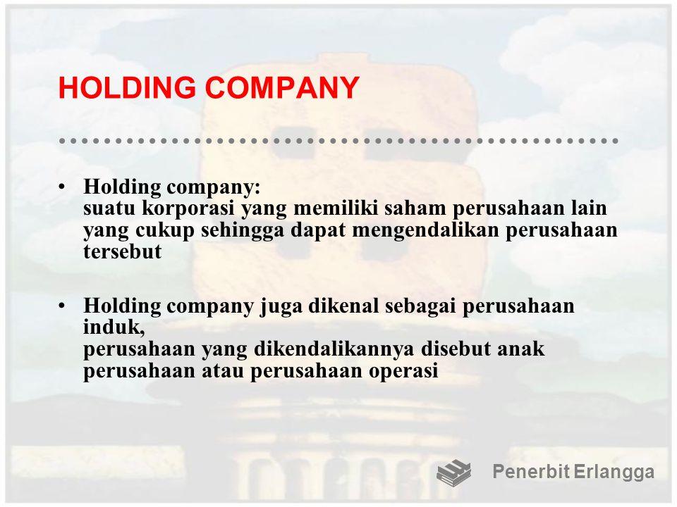 HOLDING COMPANY Holding company: suatu korporasi yang memiliki saham perusahaan lain yang cukup sehingga dapat mengendalikan perusahaan tersebut.
