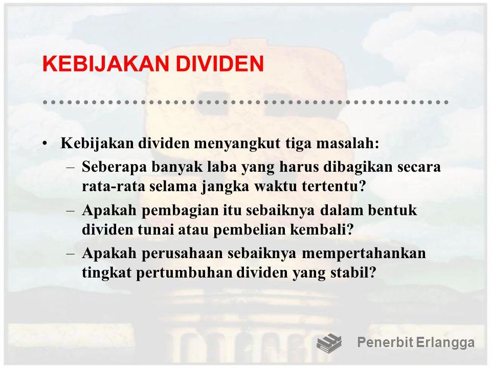 KEBIJAKAN DIVIDEN Kebijakan dividen menyangkut tiga masalah: