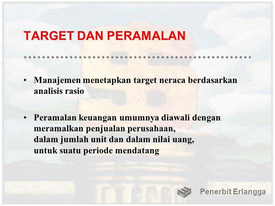 TARGET DAN PERAMALAN Manajemen menetapkan target neraca berdasarkan analisis rasio.