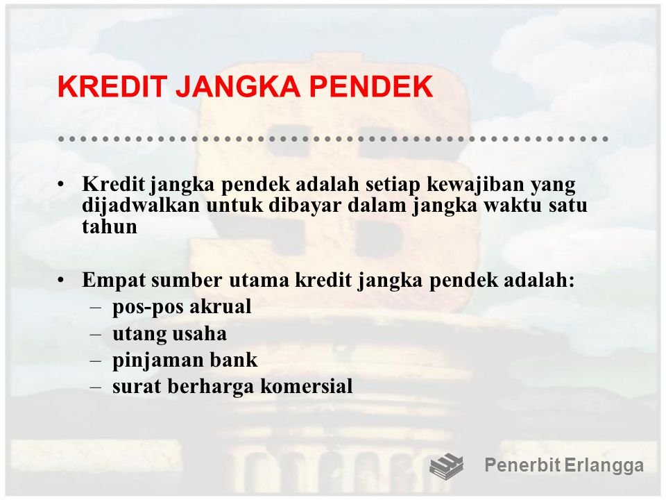 KREDIT JANGKA PENDEK Kredit jangka pendek adalah setiap kewajiban yang dijadwalkan untuk dibayar dalam jangka waktu satu tahun.