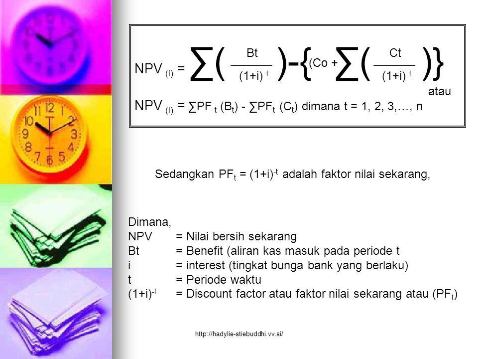 NPV (i) = ∑PF t (Bt) - ∑PFt (Ct) dimana t = 1, 2, 3,…, n