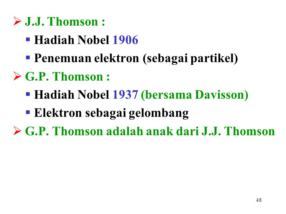 J.J. Thomson : Hadiah Nobel 1906. Penemuan elektron (sebagai partikel) G.P. Thomson : Hadiah Nobel 1937 (bersama Davisson)