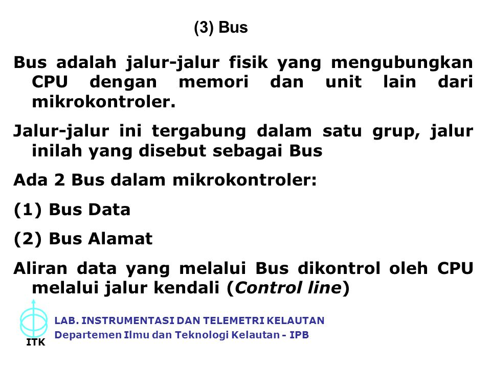 Ada 2 Bus dalam mikrokontroler: Bus Data Bus Alamat
