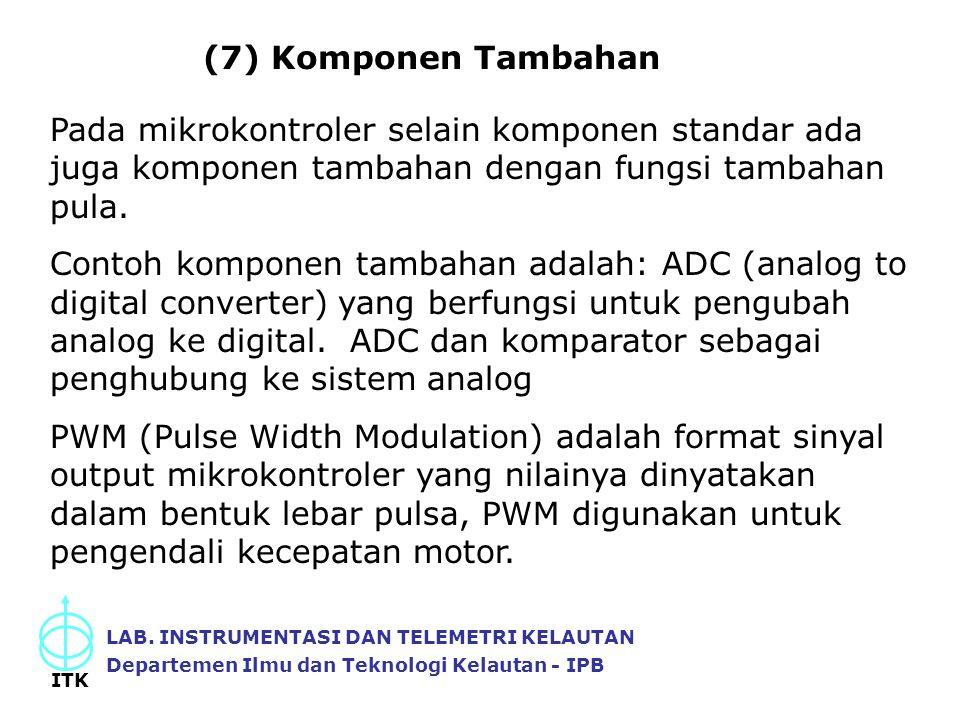 (7) Komponen Tambahan Pada mikrokontroler selain komponen standar ada juga komponen tambahan dengan fungsi tambahan pula.
