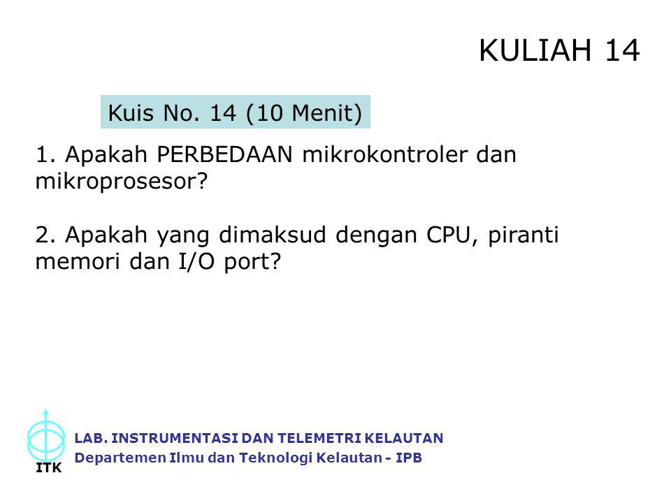 KULIAH 14 Kuis No. 14 (10 Menit) 1. Apakah PERBEDAAN mikrokontroler dan mikroprosesor