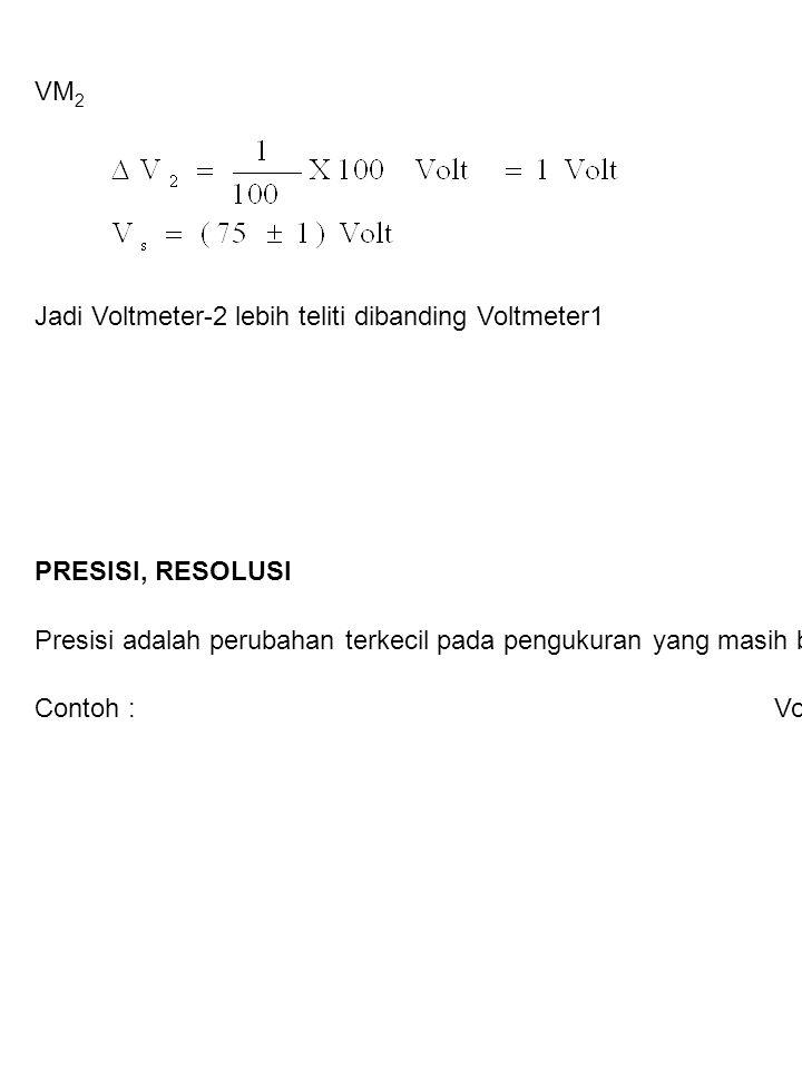 VM2 Jadi Voltmeter-2 lebih teliti dibanding Voltmeter1