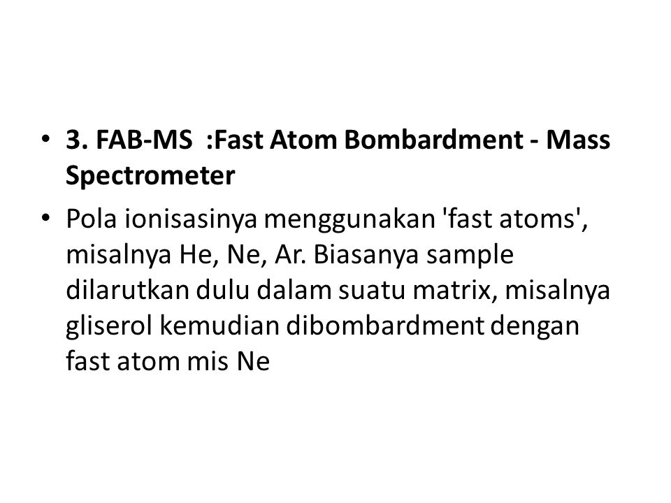 3. FAB-MS :Fast Atom Bombardment - Mass Spectrometer