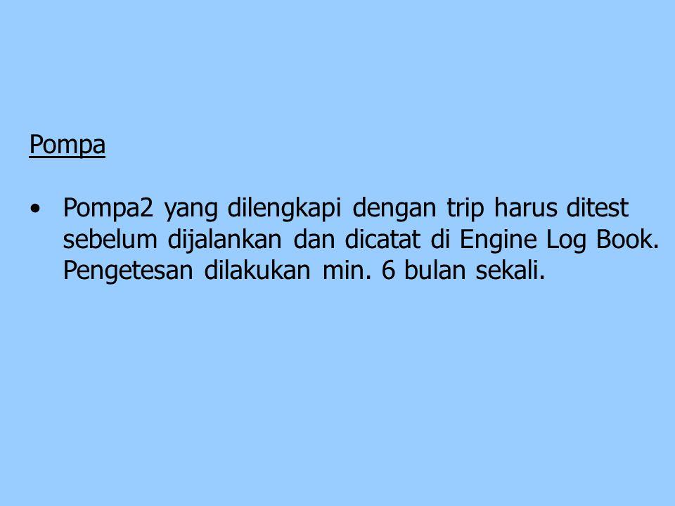 Pompa Pompa2 yang dilengkapi dengan trip harus ditest sebelum dijalankan dan dicatat di Engine Log Book.