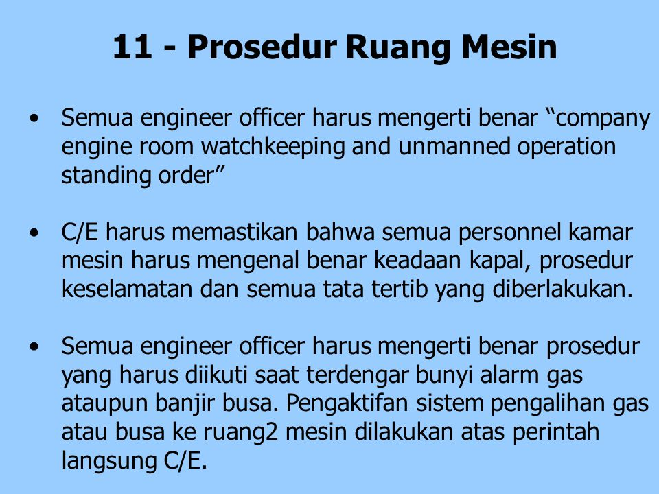 11 - Prosedur Ruang Mesin Semua engineer officer harus mengerti benar company engine room watchkeeping and unmanned operation standing order