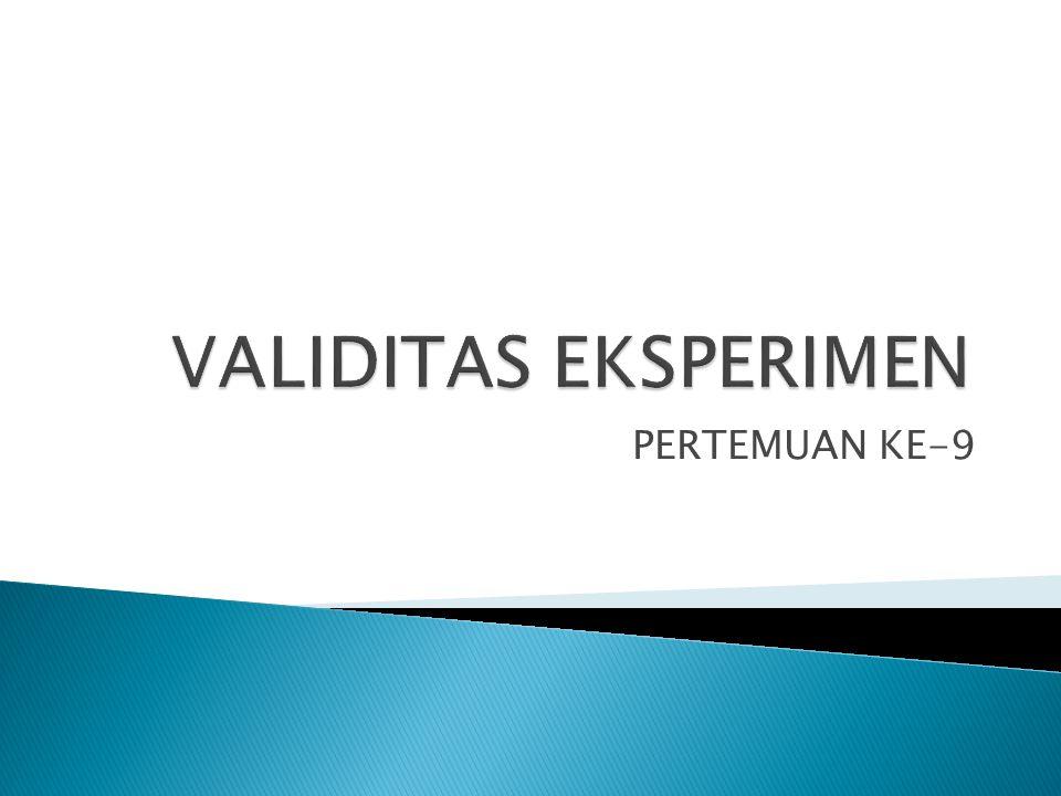 VALIDITAS EKSPERIMEN PERTEMUAN KE-9