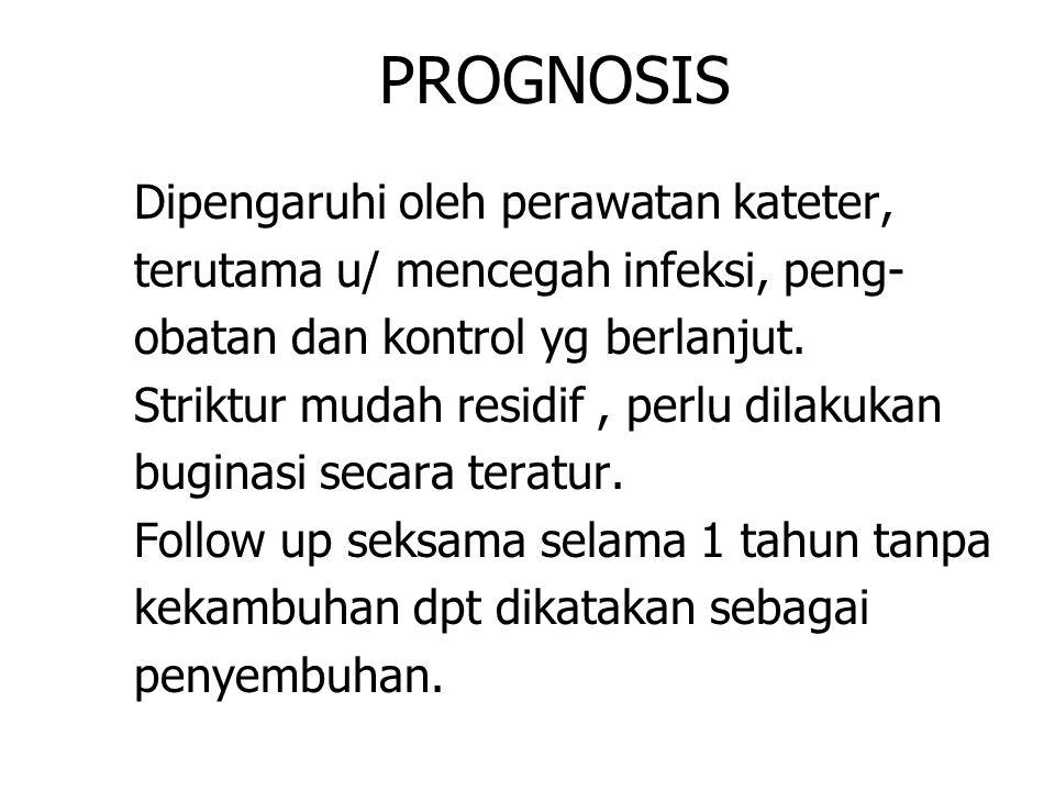 PROGNOSIS Dipengaruhi oleh perawatan kateter,