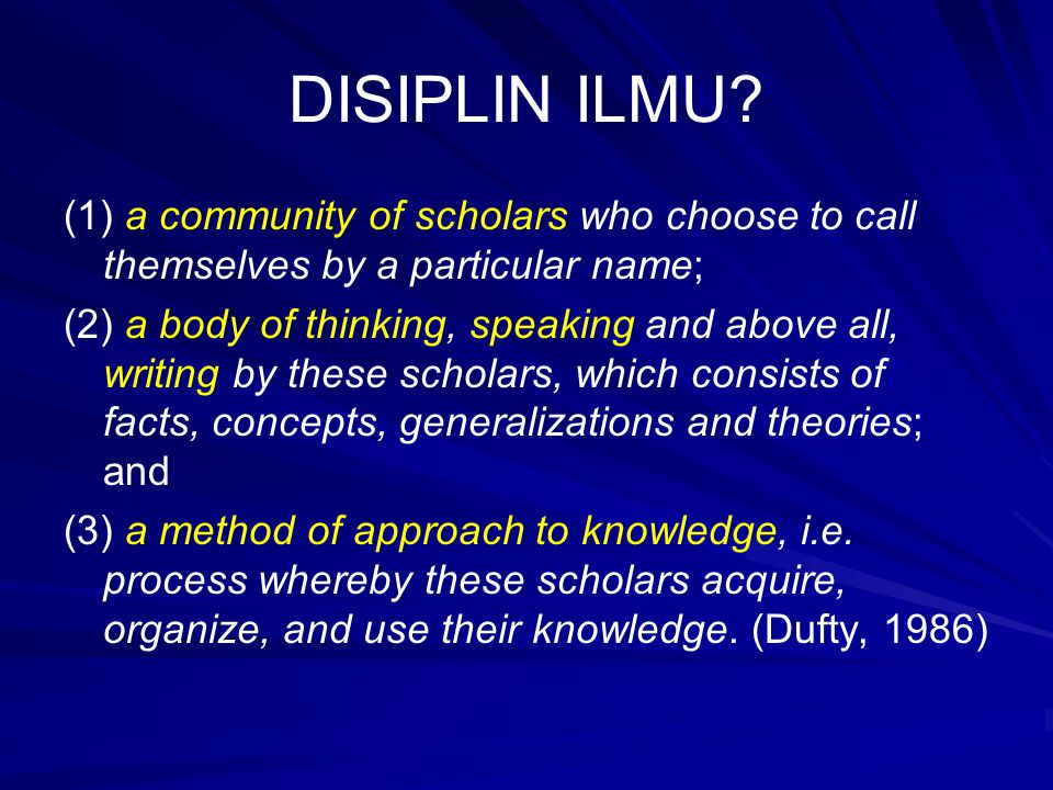 DISIPLIN ILMU (1) a community of scholars who choose to call themselves by a particular name;