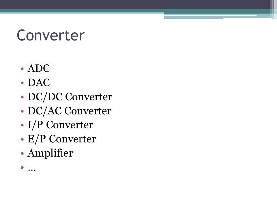 Converter ADC DAC DC/DC Converter DC/AC Converter I/P Converter