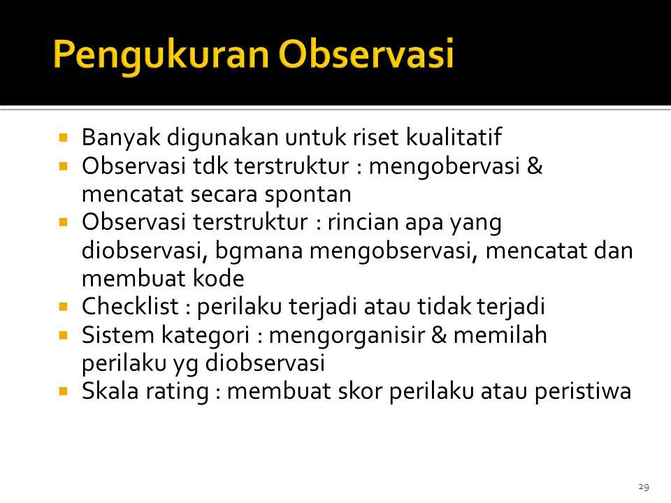 Pengukuran Observasi Banyak digunakan untuk riset kualitatif