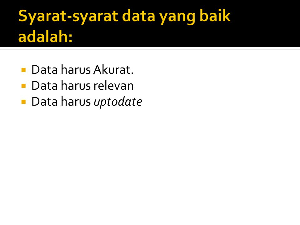 Syarat-syarat data yang baik adalah: