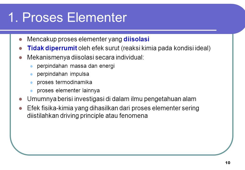 1. Proses Elementer Mencakup proses elementer yang diisolasi