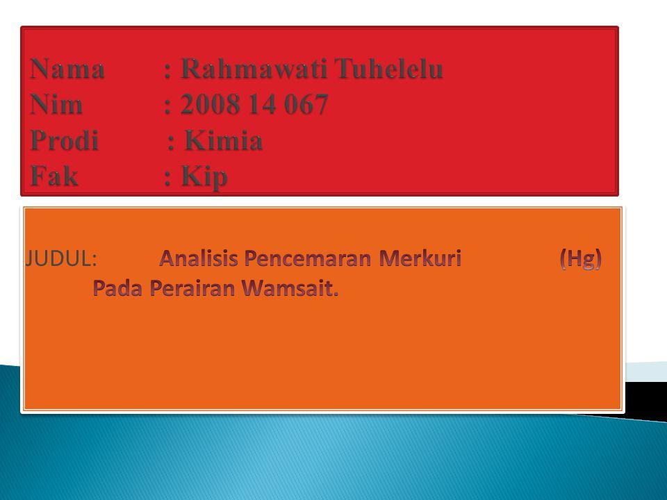 Nama : Rahmawati Tuhelelu Nim : 2008 14 067 Prodi : Kimia Fak : Kip