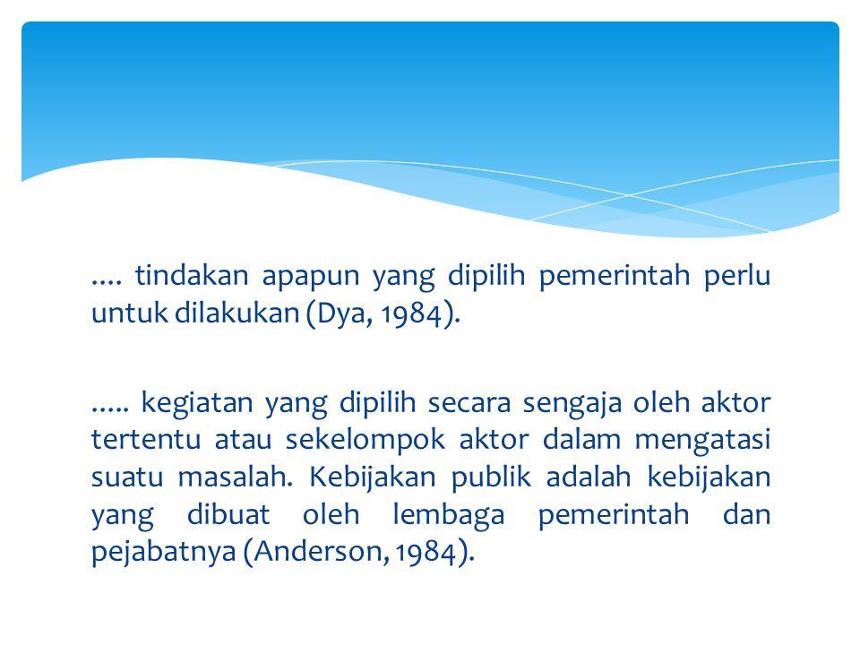 .... tindakan apapun yang dipilih pemerintah perlu untuk dilakukan (Dya, 1984).